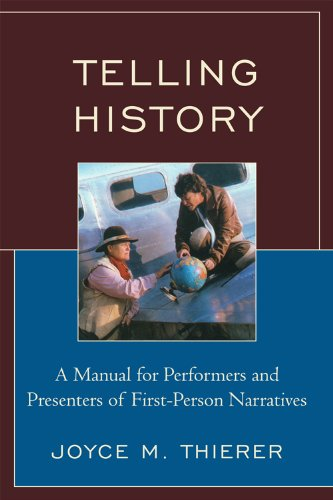 Telling History: A Manual for Performers and Presenters of First-Person Narratives 9780759113060