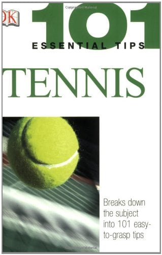 101 Essential Tips: Tennis 9780756602253