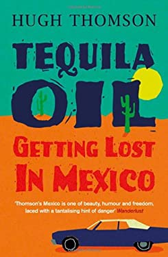 Tequila Oil: Getting Lost in Mexico 9780753826942