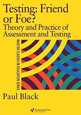 Testing: Friend or Foe?: Theory and Practice of Assessment and Testing 9780750706148