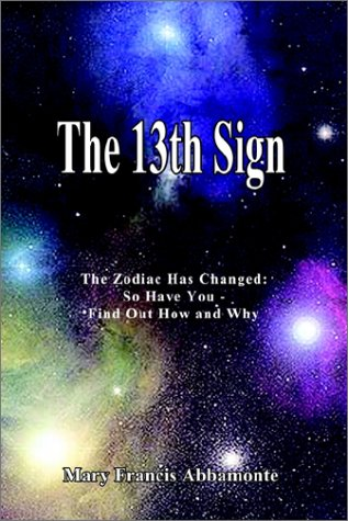 The 13th Sign: The Zodiac Has Changed, So Have You - Find Out How and Why 9780759680562