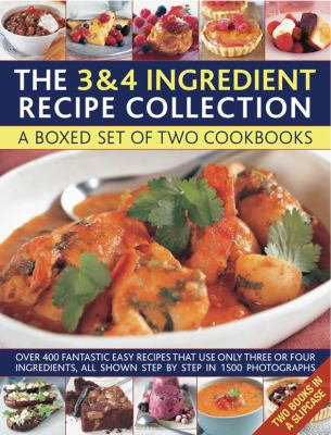 The 3 & 4 Ingredient Recipe Collection: A Box Set of Two Cookbooks: Over 450 Fantastic Easy Recipes That Use Only Three or Four Ingredients, All Shown 9780754823629