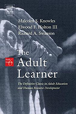 The Adult Learner: The Definitive Classic in Adult Education and Human Resource Development 9780750678377