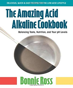 The Amazing Acid-Alkaline Cookbook: Balancing Taste, Nutrition, and Your PH Levels 9780757003165