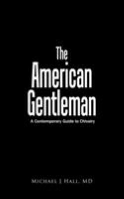 The American Gentleman: A Contemporary Guide to Chivalry 9780759673656