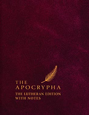 The Apocrypha: The Lutheran Edition with Notes 9780758625472