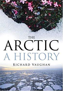 The Arctic: A History 9780750946513