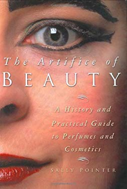 The Artifice of Beauty: A History and Practical Guide to Perfumes and Cosmetics 9780750938877