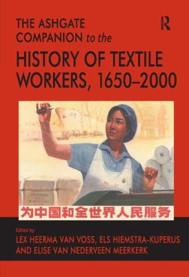 The Ashgate Companion to the History of Textile Workers, 1650-2000