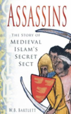 Assassins: The Story of Medieval Islam's Secret Sect 9780752452050