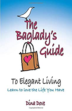 The Baglady's Guide to Elegant Living: Learn to Love the Life You Have 9780757307225