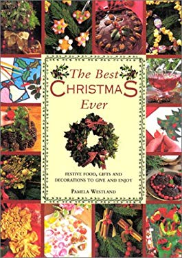 The Best Christmas Ever: Festive Food, Gifts and Decorations to Give and Enjoy 9780754807186