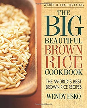 The Big Beautiful Brown Rice Cookbook: 108 Quick & Easy Brown Rice Recipes 9780757003646