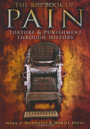 The Big Book of Pain: Torture & Punishment Through History 9780752459479