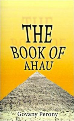 The Book of AHAU: The Visions That Revealed the Secret of the Tomb of Osiris and the Hall of Records 9780759608399