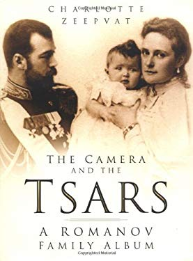 The Camera and the Tsars: The Romanov Family in Photographs 9780750930499