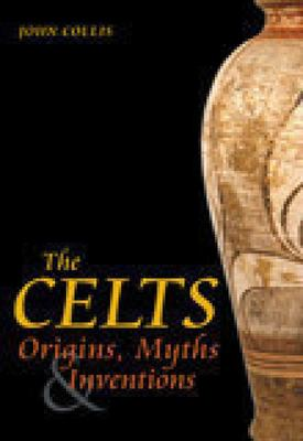 The Celts: Origins, Myths & Inventions