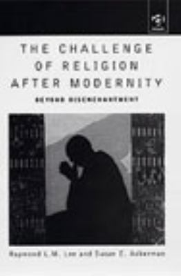 The Challenge of Religion After Modernity: Beyond Disenchantment