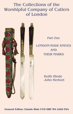 The Collections of the Worshipful Company of Cutlers - Part One - London-Made Knives and Their Marks 9780755201969