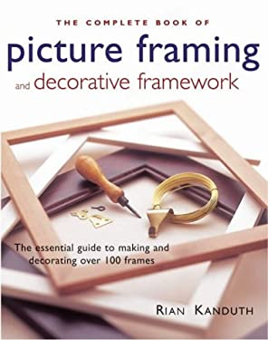 The Complete Book of Picture Framing and Decorative Framework 9780754810681