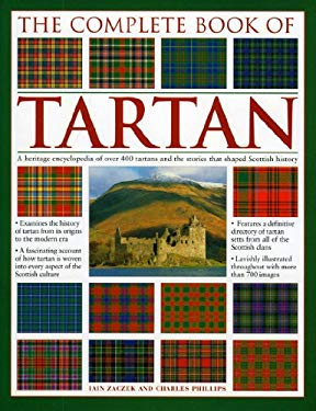 The Complete Book of Tartan: A Heritage Encyclopedia of Over 400 Tartans and the Stories That Shaped Scottish History 9780754819813