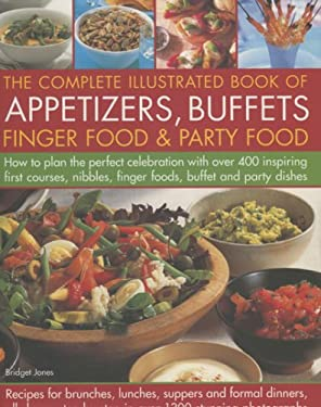 The Complete Illustrated Book of Appetizers, Buffets, Finger Food & Party Food: How to Plan the Perfect Celebration with Over 400 Inspiring First Cour 9780754816881