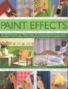 The Complete Illustrated Encyclopedia of Paint Effects: Over 120 Fabulous Projects and 1000 Photographs - The Complete Practical Guide and Ideas Book 9780754816157