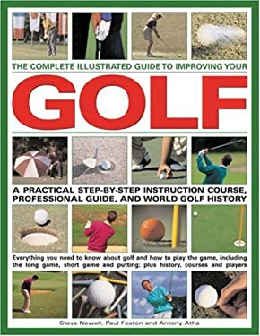 The Complete Illustrated Guide to Improving Your Golf: A Practical Step-By-Step Instruction Course, Professional Guide, and World Golf History 9780754817666