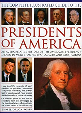 The Complete Illustrated Guide to the Presidents of America: An Authoritative History of the American Presidency, Shown in 500 Colour Photographs and 9780754818588