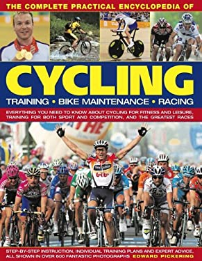 The Complete Practical Encyclopedia of Cycling: Training, Bike Maintenance, Racing: Everything You Need to Know about Cycling for Fitness and Leisure, 9780754818496