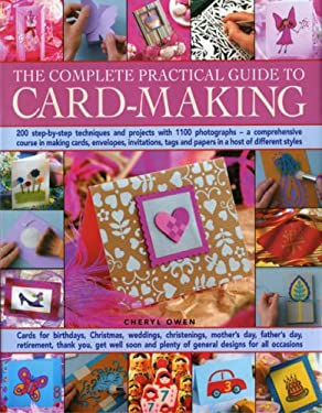 The Complete Practical Guide to Card-Making: 200 Step-By-Step Techniques and Projects with 1100 Photographs - A Comprehensive Course in Making Cards, 9780754817239