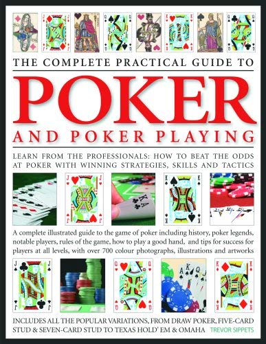 The Complete Practical Guide to Poker & Poker Playing: A Complete Illustrated Guide to the Game of Poker - Including History, Poker Legends, Notable P 9780754817130