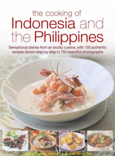 The Cooking of Indonesia and the Philippines: Sensational Dishes from an Exotic Cuisine, with 150 Authentic Recipes Shown Step by Step in 700 Beautifu 9780754819059