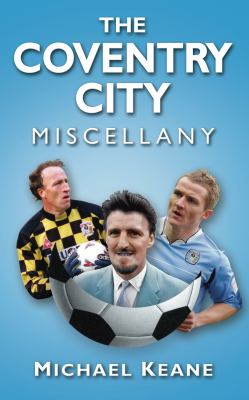 The Coventry City Miscellany 9780752460758