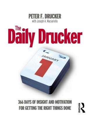 The Daily Drucker: 366 Days of Insight and Motivation for Getting the Right Things Done 9780750665995