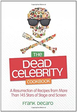 The Dead Celebrity Cookbook: A Resurrection of Recipes from More Than 145 Stars of Stage and Screen 9780757315961