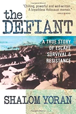 The Defiant: A True Story of Escape, Survival, & Resistance 9780757000782
