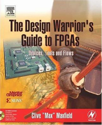 The Design Warrior's Guide to FPGAs: Devices, Tools and Flows 9780750676045