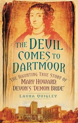 The Devil Comes to Dartmoor: The Haunting True Story of Mary Howard, Devon's 'Demon Bride' 9780752461113