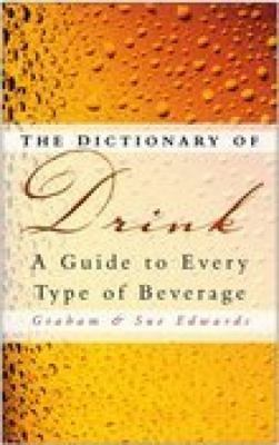 The Dictionary of Drink: A Guide to Every Type of Beverage 9780750942454