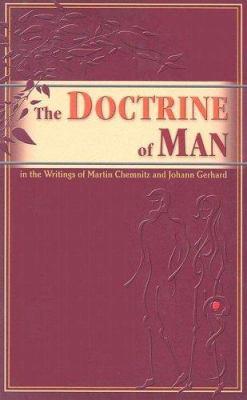 The Doctrine of Man: In the Writings of Martin Chemnitz and Johann Gerhard 9780758610027