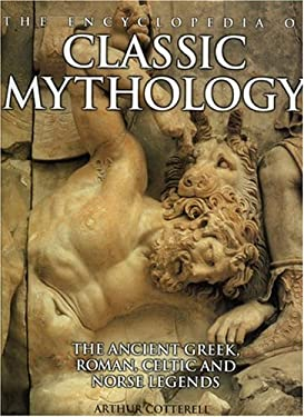The Encyclopedia of Classic Mythology: The Ancient Greek, Roman, Celetic and Norse Legends 9780754811800