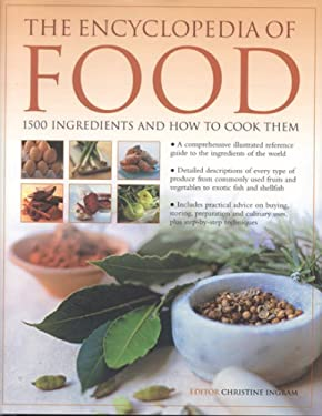 The Encyclopedia of Food: 1500 Ingredients and How to Cook Them: Ation and Culinary Uses, Plus Step-By-Step Techniques 9780754815556