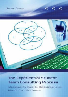 The Experiential Student Team Consulting Process: A Guidebook for Students, Clients & Instructors 9780759393349