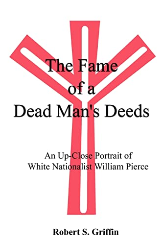 The Fame of a Dead Man's Deeds: An Up-Close Portrait of White Nationalist William Pierce 9780759609334