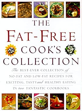The Fat-Free Cook's Collection: The Best-Ever Collection of No-Fat and Low-Fat Recipes for Exciting, Tasty and Healthy Eating in Two Fantastic Cookboo 9780754804154