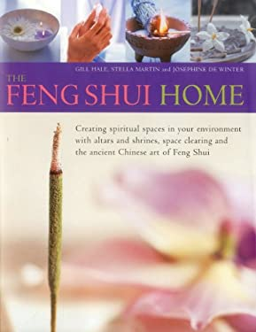 The Feng Shui Home: Creating Spiritual Spaces in Your Environment with Altars and Shrines, Space Clearing and the Ancient Chinese Art of F 9780754824688