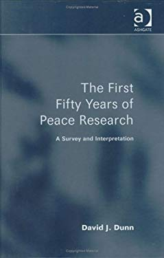 The First Fifty Years of Peace Research: A Survey and Interpretation 9780754619192