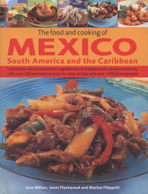 The Food and Cooking of Mexico, South America and the Caribbean: Explore the Vibrant and Exotic Ingredients, Techniques and Culinary Traditions with O 9780754824053