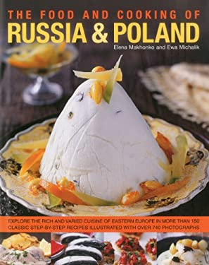 The Food and Cooking of Russia & Poland: Explore the Rich and Varied Cuisine of Eastern Europe in More Than 150 Classic Step-By-Step Recipes Illustrat 9780754823117
